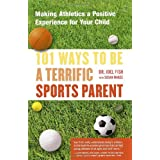 101 Ways to Be a Terrific Sports Parent: Making Athletics a Positive Experience for Your Child ~ Susan Magee