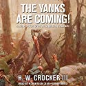 The Yanks Are Coming!: A Military History of the United States in World War I (       UNABRIDGED) by H. W. Crocker Narrated by Robertson Dean