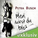 Mein wirst du bleiben Hörbuch von Petra Busch Gesprochen von: Lutz Riedel