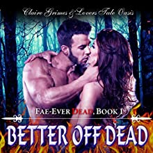 Better Off Dead: Fae-Ever Dead, Book 1 Audiobook by Claire Grimes,  Lovers Tale Oasis Narrated by Kerri McCann