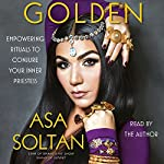Golden: Empowering Rituals to Conjure Your Inner Priestess | Asa Soltan