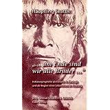 """H�uptling Seattle """"... am Ende sind wir alle Br�der..."""": Indianerprophetie als Einsicht in �kologie und als Beginn einer Lebensform im Einklangvon """"Gertrud Schulte"""""""