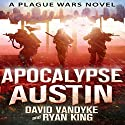 Apocalypse Austin: Plague Wars Series, Book 4 Audiobook by David VanDyke, Ryan King Narrated by Artie Sievers