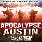 Apocalypse Austin: Plague Wars Series, Book 4 | David VanDyke,Ryan King