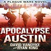Apocalypse Austin: Plague Wars Series, Book 4 | David VanDyke, Ryan King