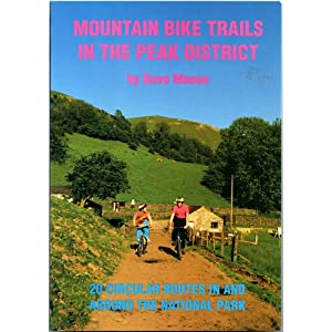 MOUNTAIN BIKE TRAILS IN THE PEAK DISTRICT: 20 CIRCULAR ROUTES IN AND AROUND THE NATIONAL PARK. Dave Mason