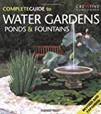 The Complete Guide to Water Gardens, Ponds & Fountains - 1580111831