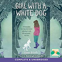 Girl with a White Dog (       UNABRIDGED) by Anne Booth Narrated by Ashleigh Cheadle