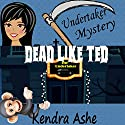 Dead Like Ted: Undertaker Mysteries, Book 2 Audiobook by Kendra Ashe Narrated by Julie Kelly