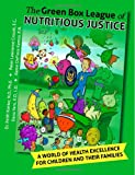 Green Box League of Nutritious Justice Collectors Edition: A World of Health Excellence for Children and Their Families