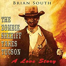 The Zombie Sheriff Takes Tucson: A Love Story (       UNABRIDGED) by Brian South Narrated by Rich Miller