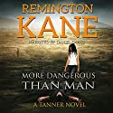 More Dangerous than Man: A Tanner Novel, Book 10 Audiobook by Remington Kane Narrated by Daniel Dorse