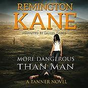More Dangerous than Man: A Tanner Novel, Book 10 | Remington Kane