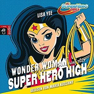 Wonder Woman auf der Super Hero High (Die Superhelden High School 1) Hörbuch von Lisa Yee Gesprochen von: Maria Koschny