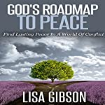 God's Roadmap to Peace: Find Lasting Peace in a World of Conflict | Lisa Gibson