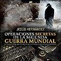 Operaciones secretas de la Segunda Guerra Mundial Audiobook by Jesús Hernández Narrated by Eladio J. Ramos