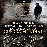 Operaciones secretas de la Segunda Guerra Mundial | Jesús Hernández