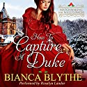How to Capture a Duke: Matchmaking for Wallflowers, Book 1 Audiobook by Bianca Blythe Narrated by Rosalyn Landor