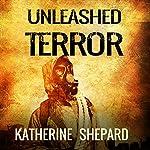 Unleashed Terror | Katherine Shepard