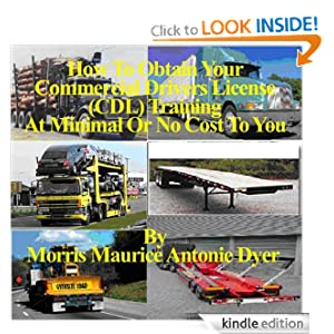 How To Obtain Your Commercial Drivers License (CDL) Training At Minimal Or No Cost To You Morris Maurice Antonie Dyer