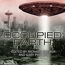 Occupied Earth: Stories of Aliens, Resistance and Survival at All Costs (       UNABRIDGED) by Richard Brewer, Gary Phillips Narrated by Elise Arsenault, Michael Hinton