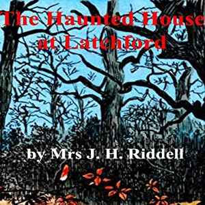 The Haunted House at Latchford | [J. H. Riddell]
