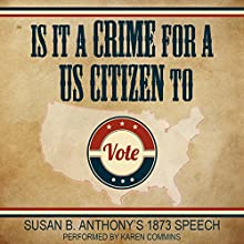 Is It a Crime for a US Citizen to Vote? (       UNABRIDGED) by Susan B. Anthony Narrated by Karen Commins