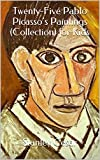 Twenty-Five Pablo Picassos Paintings (Collection) for Kids