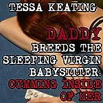 Daddy Breeds the Sleeping Virgin Babysitter: Cumming Inside of Her: Sleep Sex Erotica | Tessa Keating