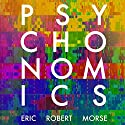 Psychonomics: How Modern Science Aims to Conquer the Mind and How the Mind Prevails (       UNABRIDGED) by Eric Robert Morse Narrated by James Foster