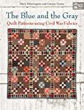 img - for The Blue and the Gray: Quilt Patterns using Civil War Fabrics book / textbook / text book