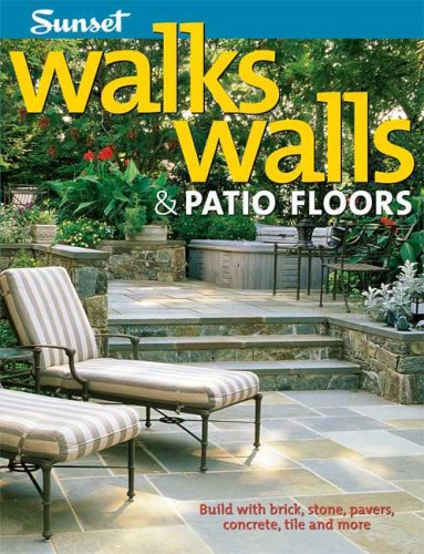 Walks, Walls & Patio Floors: Build with Brick, Stone, Pavers, Concrete, Tile and More