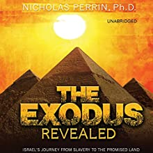 The Exodus Revealed: Israel's Journey from Slavery to the Promised Land (       UNABRIDGED) by Nicholas Perrin Narrated by Allan Robertson