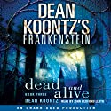 Frankenstein, Book Three: Dead and Alive (       UNABRIDGED) by Dean Koontz Narrated by John Bedford Lloyd