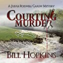 Courting Murder: Judge Rosswell Carew Mystery, Book 1 (       UNABRIDGED) by Bill Hopkins Narrated by Jim Tedder