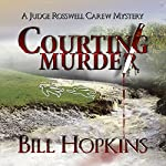 Courting Murder: Judge Rosswell Carew Mystery, Book 1 | Bill Hopkins