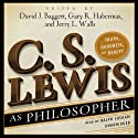 C. S. Lewis as Philosopher: Truth, Goodness, and Beauty (       UNABRIDGED) by David J. Baggett (Editor), Gary R. Habermas (Editor), Jerry L. Walls (Editor) Narrated by Ralph Cosham