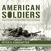 American Soldiers: Ground Combat in the World Wars, Korea, and Vietnam | [Peter S. Kindsvatter]