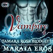 Vampire: Alpha Claim 4 | Tamara Rose Blodgett, Marata Eros
