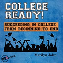 College Ready!: Succeeding in College from Beginning to End (       UNABRIDGED) by Marilyn John Narrated by Jessica Geffen