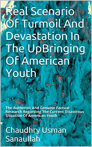 American Culture, High-Profile Life-Styles And Its' Horrible Impacts On The Future Generations: The Authentic And Genuine Factual Research Regarding The Current Disastrous Situation Of American Youth PDF