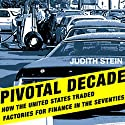 Pivotal Decade: How the United States Traded Factories for Finance in the Seventies (       UNABRIDGED) by Judith Stein Narrated by L. J. Ganser