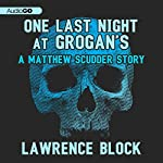 One Last Night at Grogan's: A Matthew Scudder Story, Book 11 | Lawrence Block