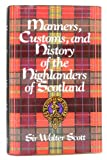 Manners, Customs and History of the Highlanders of Scotland/No 1871144 (1566191505) by W. Scott