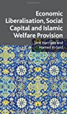 img - for Economic Liberalisation, Social Capital and Islamic Welfare Provision book / textbook / text book