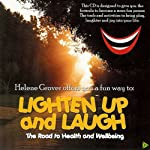 Lighten Up And Laugh. A Road To Health And Wellbeing | Helene Grover