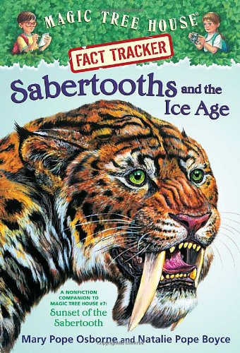 Sabertooths and the Ice Age: A Nonfiction Companion to Magic Tree House #7: Sunset of the Sabertooth (Magic Treehouse Research Guide)