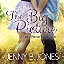 The Big Picture: A Katie Parker Production, Book 3 Audiobook by Jenny B. Jones Narrated by Reba Buhr