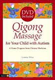 Qigong Massage for Your Child With Autism: A Home Program from Chinese Medicine