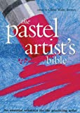 Pastel Artists Bible: An Essential Reference for the Practicing Artist (Artists Bibles)